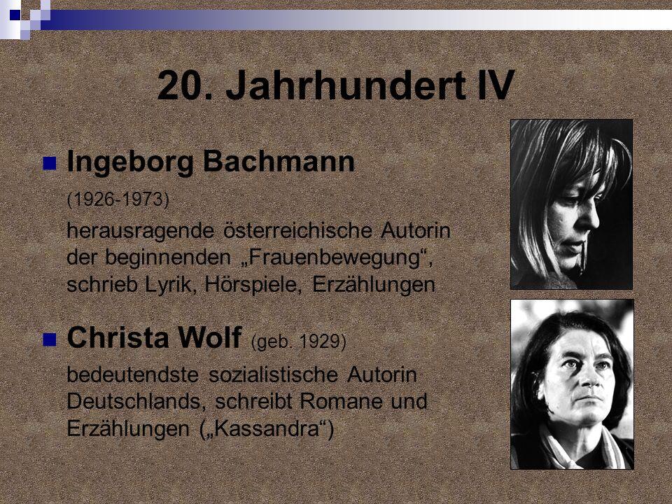 20. Jahrhundert IV Ingeborg Bachmann (1926-1973) herausragende österreichische Autorin der beginnenden Frauenbewegung, schrieb Lyrik, Hörspiele, Erzäh