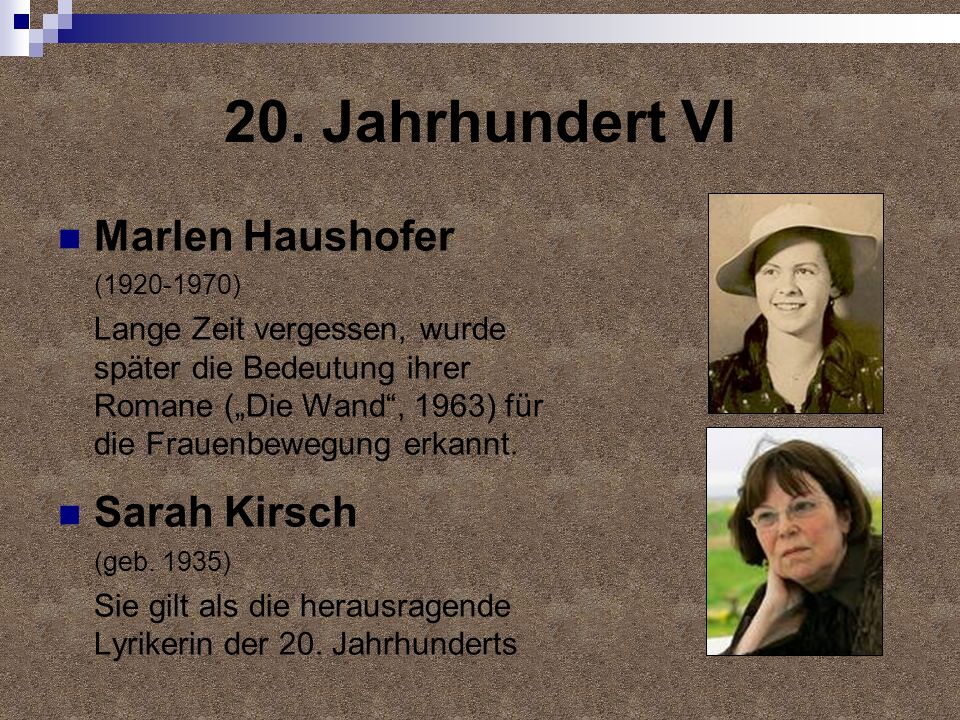 20. Jahrhundert VI Marlen Haushofer (1920-1970) Lange Zeit vergessen, wurde später die Bedeutung ihrer Romane (Die Wand, 1963) für die Frauenbewegung