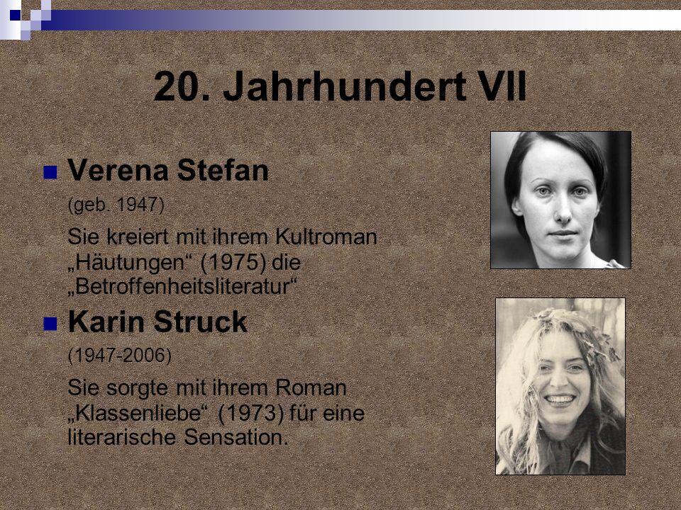 20. Jahrhundert VII Verena Stefan (geb. 1947) Sie kreiert mit ihrem Kultroman Häutungen (1975) die Betroffenheitsliteratur Karin Struck (1947-2006) Si