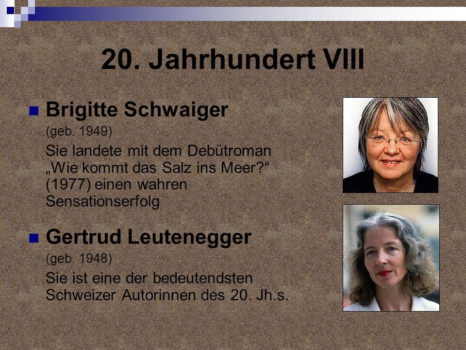 20. Jahrhundert VIII Brigitte Schwaiger (geb. 1949) Sie landete mit dem Debütroman Wie kommt das Salz ins Meer? (1977) einen wahren Sensationserfolg G