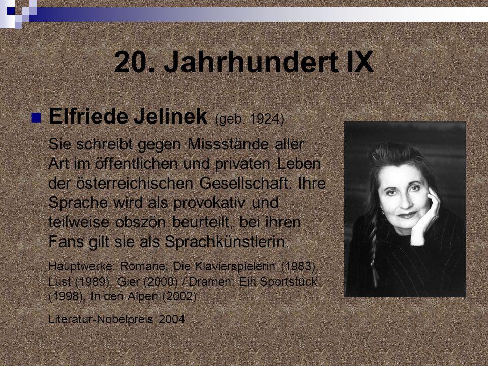 20. Jahrhundert IX Elfriede Jelinek (geb. 1924) Sie schreibt gegen Missstände aller Art im öffentlichen und privaten Leben der österreichischen Gesell