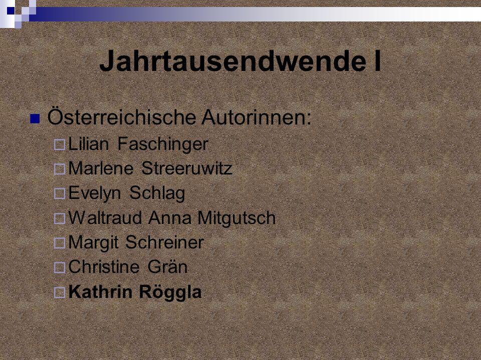 Jahrtausendwende I Österreichische Autorinnen: Lilian Faschinger Marlene Streeruwitz Evelyn Schlag Waltraud Anna Mitgutsch Margit Schreiner Christine