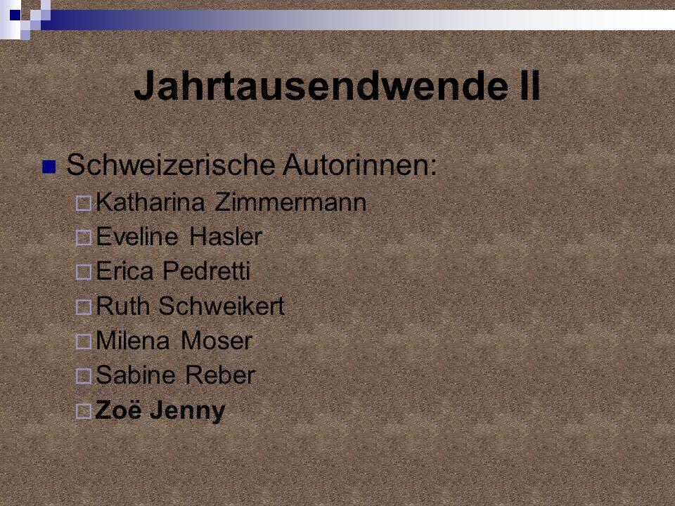 Jahrtausendwende II Schweizerische Autorinnen: Katharina Zimmermann Eveline Hasler Erica Pedretti Ruth Schweikert Milena Moser Sabine Reber Zoë Jenny
