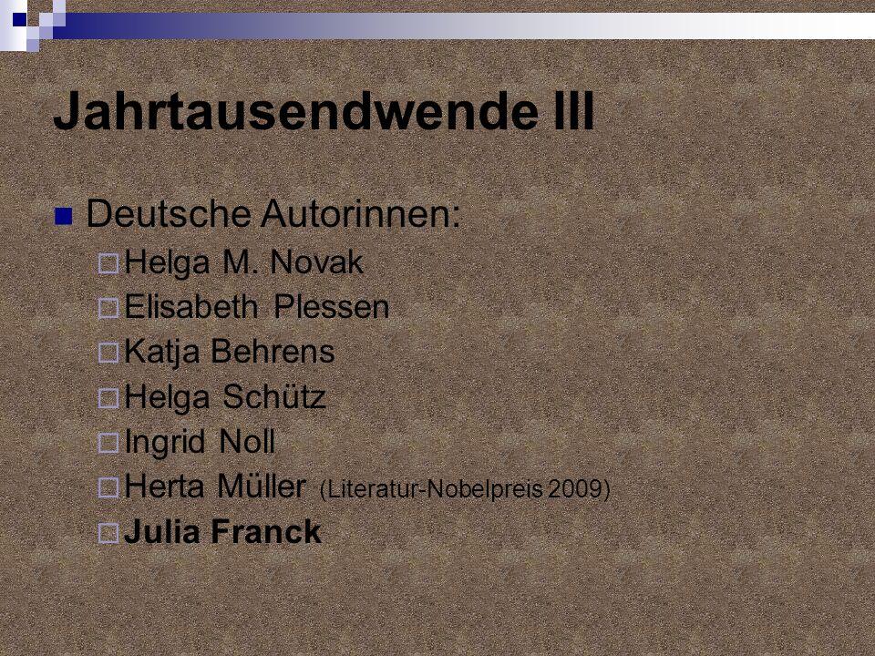 Jahrtausendwende III Deutsche Autorinnen: Helga M. Novak Elisabeth Plessen Katja Behrens Helga Schütz Ingrid Noll Herta Müller (Literatur-Nobelpreis 2