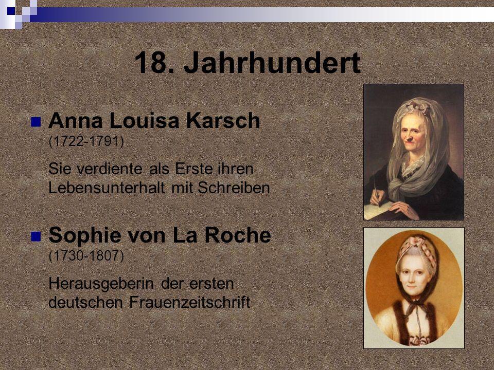 18. Jahrhundert Anna Louisa Karsch (1722-1791) Sie verdiente als Erste ihren Lebensunterhalt mit Schreiben Sophie von La Roche (1730-1807) Herausgeber