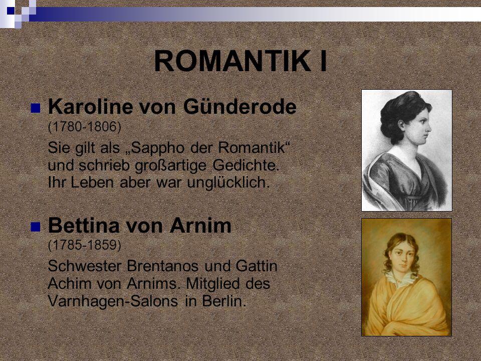 ROMANTIK II Rahel Varnhagen von Ense (1771-1833) Sie leitete in Berlin einen literarischen Salon, der als Republik des freien Geistes bezeichnet wurde und in dem die führenden Literaten ihrer Zeit permanent Gäste waren.