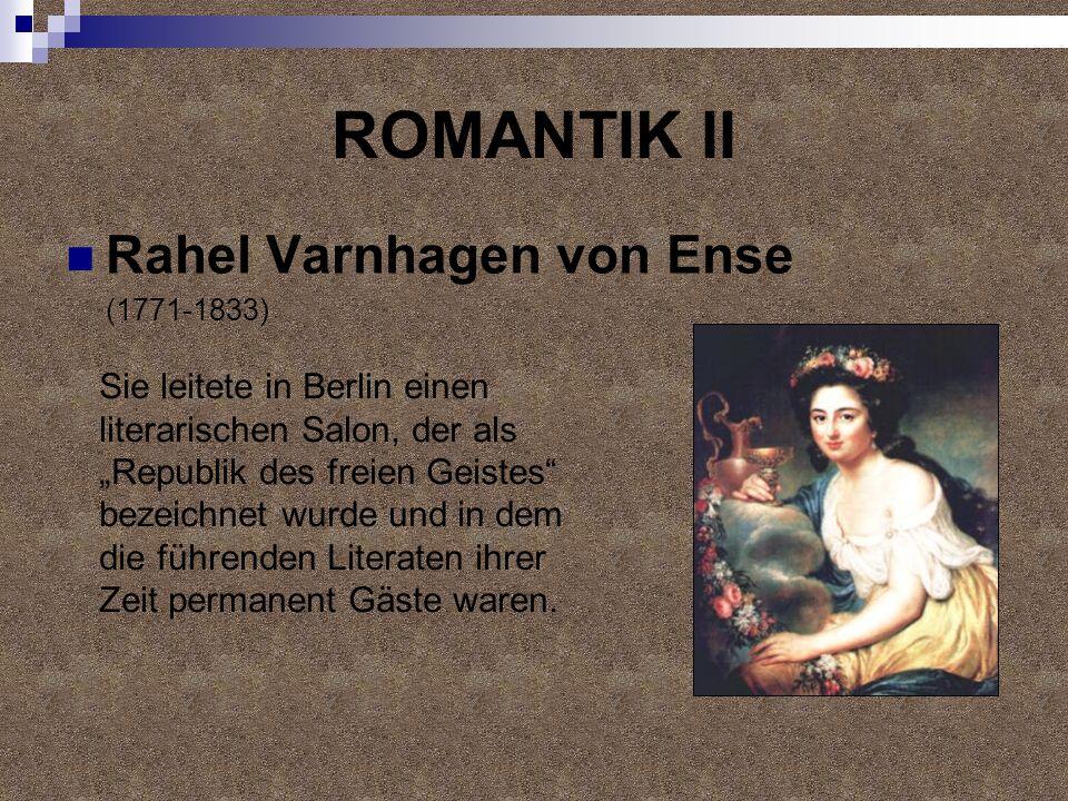 ROMANTIK II Rahel Varnhagen von Ense (1771-1833) Sie leitete in Berlin einen literarischen Salon, der als Republik des freien Geistes bezeichnet wurde