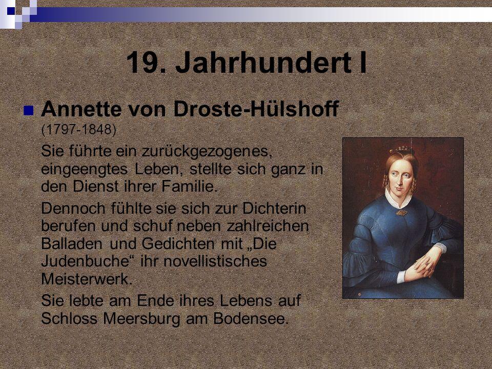 19. Jahrhundert I Annette von Droste-Hülshoff (1797-1848) Sie führte ein zurückgezogenes, eingeengtes Leben, stellte sich ganz in den Dienst ihrer Fam