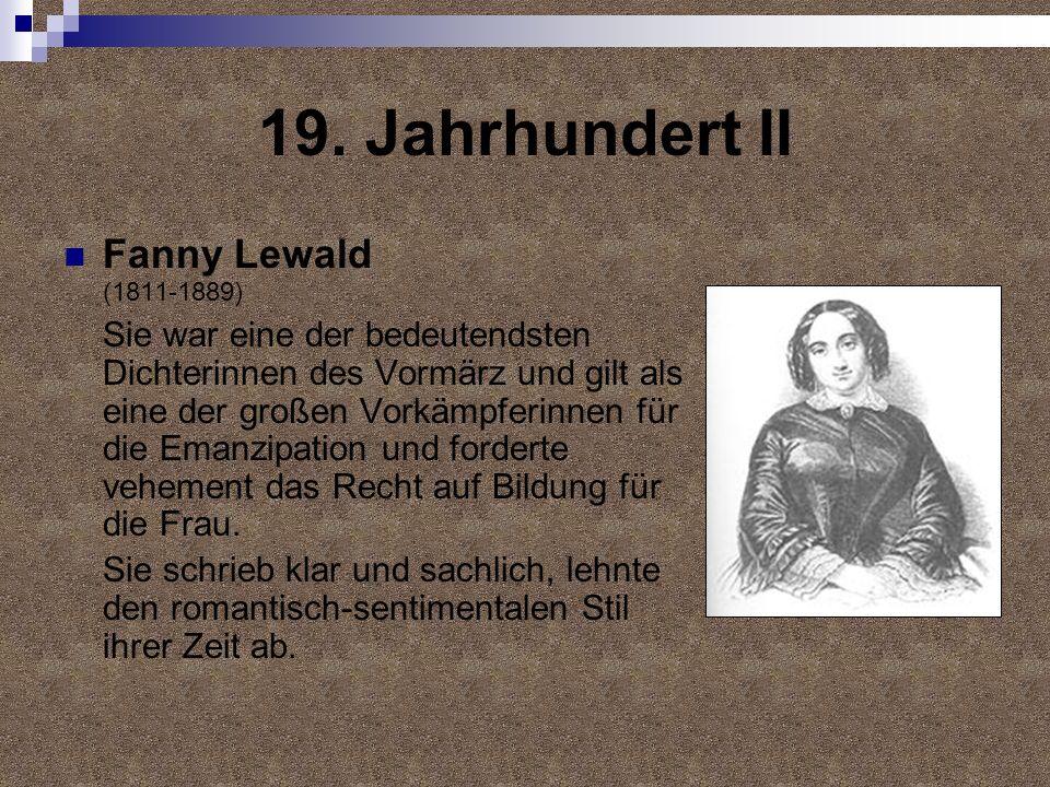 19. Jahrhundert II Fanny Lewald (1811-1889) Sie war eine der bedeutendsten Dichterinnen des Vormärz und gilt als eine der großen Vorkämpferinnen für d
