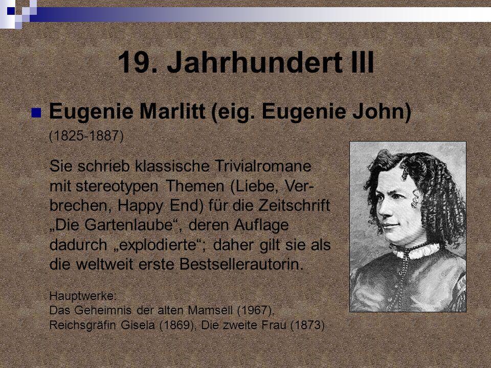 19. Jahrhundert III Eugenie Marlitt (eig. Eugenie John) (1825-1887) Sie schrieb klassische Trivialromane mit stereotypen Themen (Liebe, Ver- brechen,