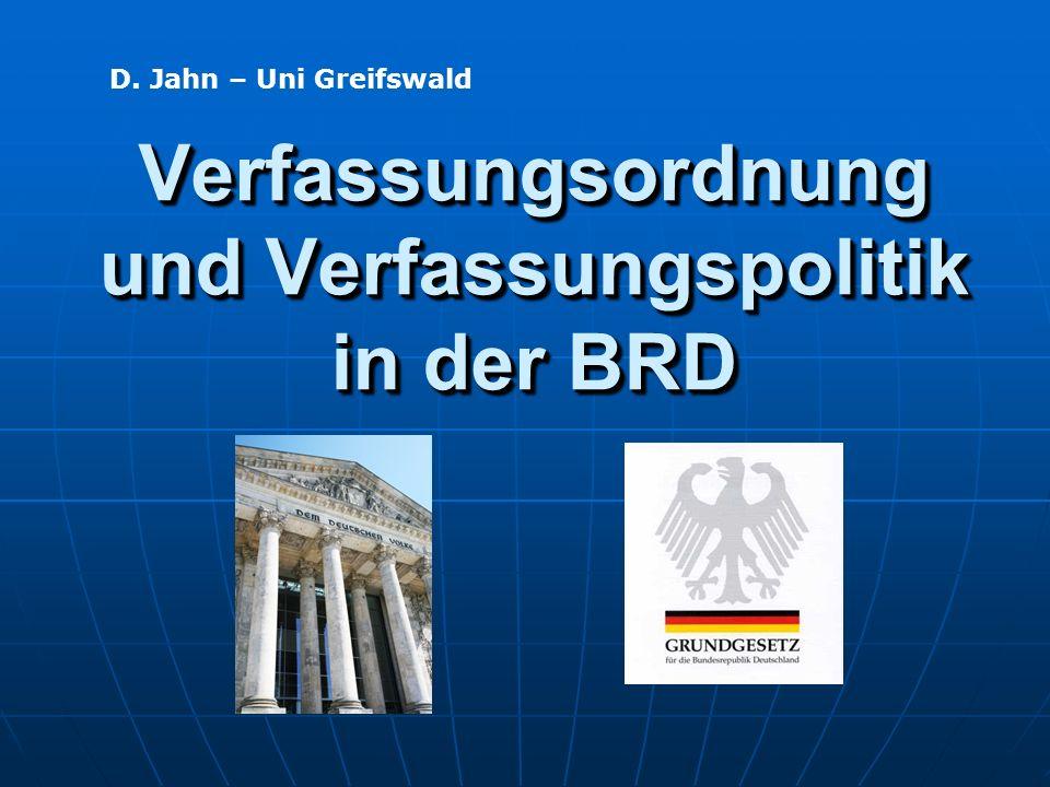 Verfassungsordnung und Verfassungspolitik in der BRD D. Jahn – Uni Greifswald