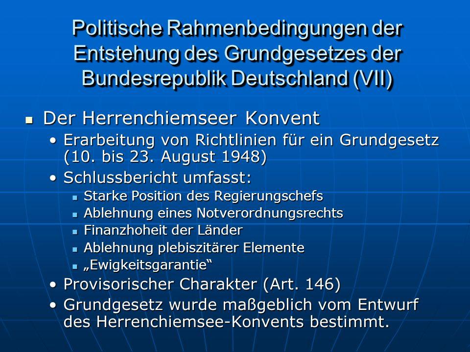 Politische Rahmenbedingungen der Entstehung des Grundgesetzes der Bundesrepublik Deutschland (VII) Der Herrenchiemseer Konvent Der Herrenchiemseer Konvent Erarbeitung von Richtlinien für ein Grundgesetz (10.