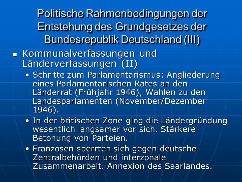 Politische Rahmenbedingungen der Entstehung des Grundgesetzes der Bundesrepublik Deutschland (III) Kommunalverfassungen und Länderverfassungen (II) Kommunalverfassungen und Länderverfassungen (II) Schritte zum Parlamentarismus: Angliederung eines Parlamentarischen Rates an den Länderrat (Frühjahr 1946), Wahlen zu den Landesparlamenten (November/Dezember 1946).Schritte zum Parlamentarismus: Angliederung eines Parlamentarischen Rates an den Länderrat (Frühjahr 1946), Wahlen zu den Landesparlamenten (November/Dezember 1946).