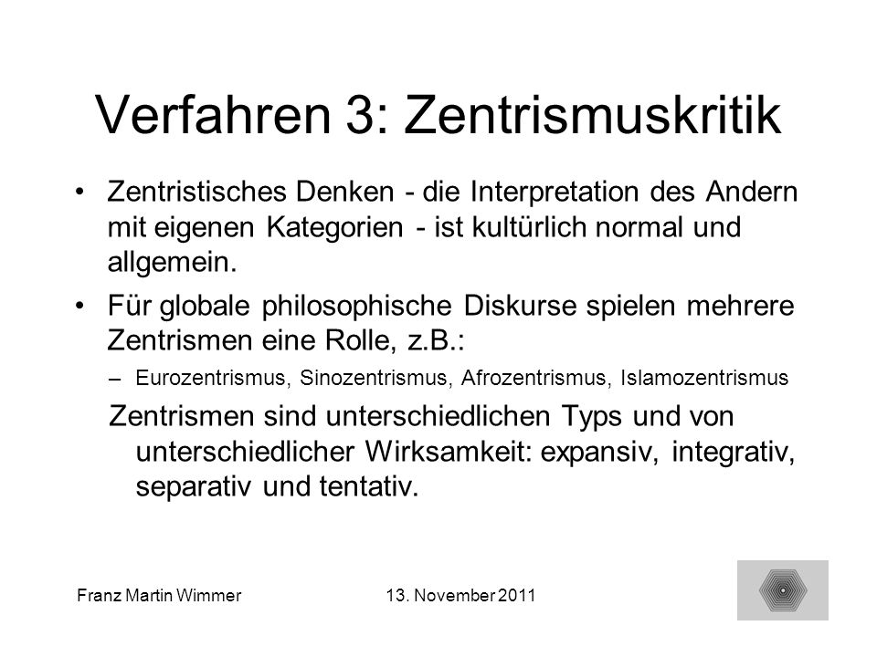 20 Franz Martin Wimmer13. November 2011 Verfahren 3: Zentrismuskritik Zentristisches Denken - die Interpretation des Andern mit eigenen Kategorien - i