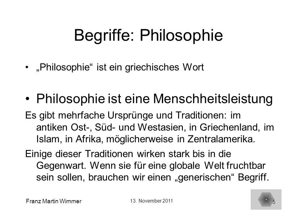 Franz Martin Wimmer 13. November 2011 5 Begriffe: Philosophie Philosophie ist ein griechisches Wort Philosophie ist eine Menschheitsleistung Es gibt m