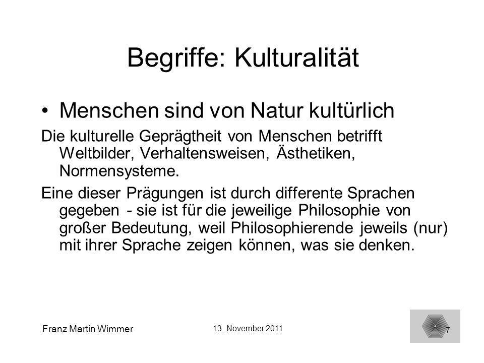 Franz Martin Wimmer 13. November 2011 7 Begriffe: Kulturalität Menschen sind von Natur kultürlich Die kulturelle Geprägtheit von Menschen betrifft Wel