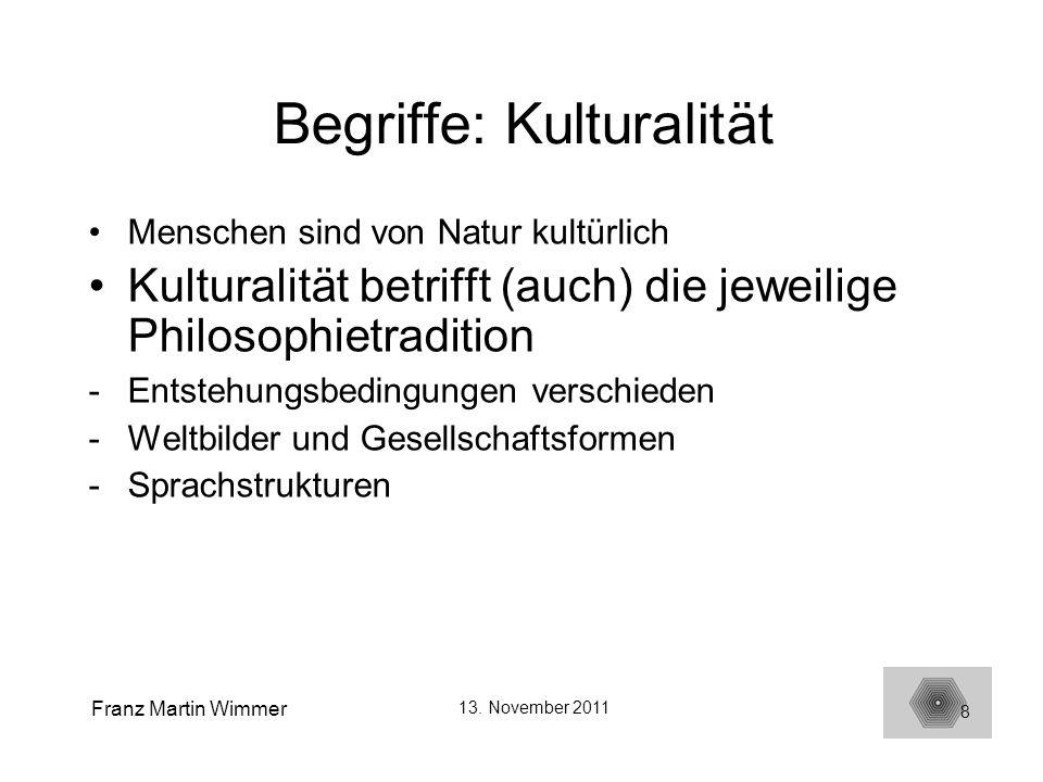 Franz Martin Wimmer 13. November 2011 8 Begriffe: Kulturalität Menschen sind von Natur kultürlich Kulturalität betrifft (auch) die jeweilige Philosoph