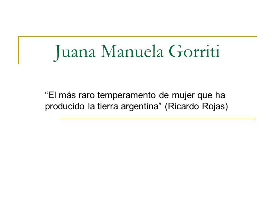 Juana Manuela Gorriti El más raro temperamento de mujer que ha producido la tierra argentina (Ricardo Rojas)