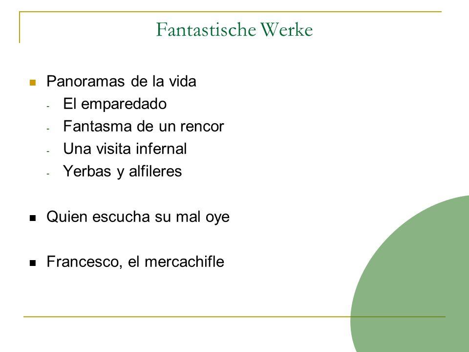 Fantastische Werke Panoramas de la vida - El emparedado - Fantasma de un rencor - Una visita infernal - Yerbas y alfileres Quien escucha su mal oye Francesco, el mercachifle