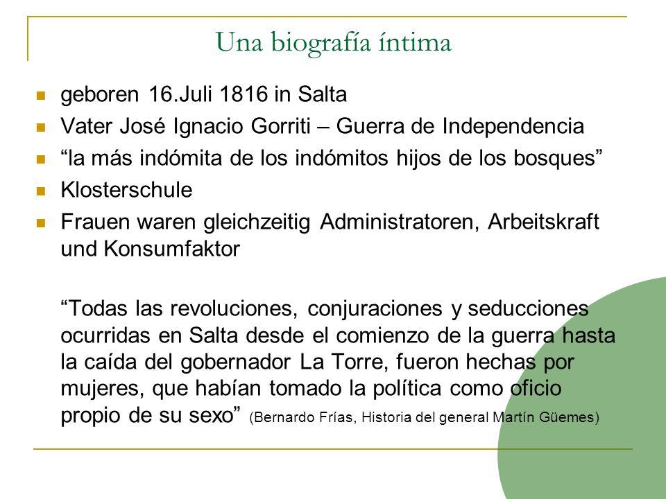 Una biografía íntima geboren 16.Juli 1816 in Salta Vater José Ignacio Gorriti – Guerra de Independencia la más indómita de los indómitos hijos de los
