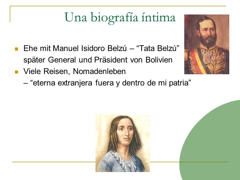 Una biografía íntima Ehe mit Manuel Isidoro Belzú – Tata Belzú später General und Präsident von Bolivien Viele Reisen, Nomadenleben – eterna extranjer