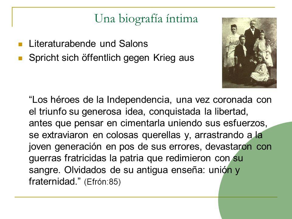 Una biografía íntima Literaturabende und Salons Spricht sich öffentlich gegen Krieg aus Los héroes de la Independencia, una vez coronada con el triunf