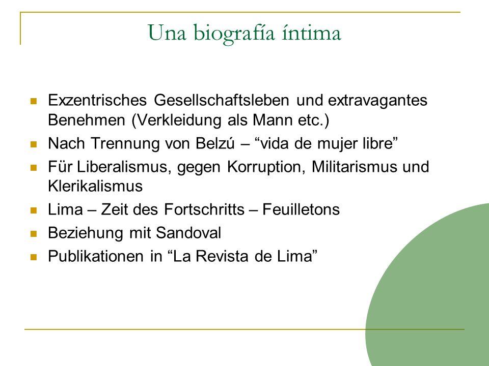 Una biografía íntima Exzentrisches Gesellschaftsleben und extravagantes Benehmen (Verkleidung als Mann etc.) Nach Trennung von Belzú – vida de mujer l