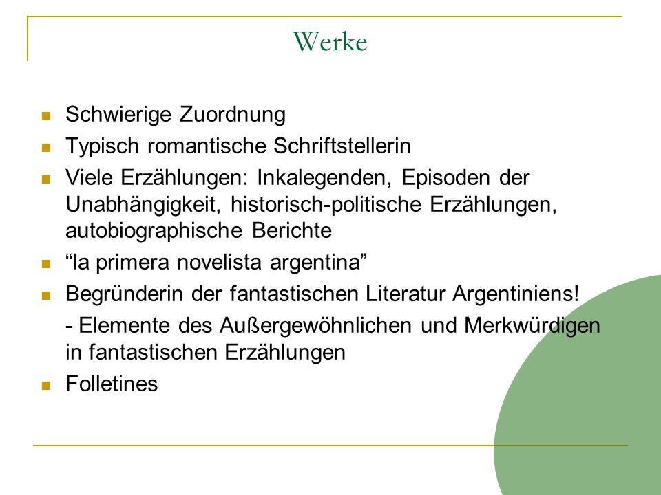 Werke Schwierige Zuordnung Typisch romantische Schriftstellerin Viele Erzählungen: Inkalegenden, Episoden der Unabhängigkeit, historisch-politische Er