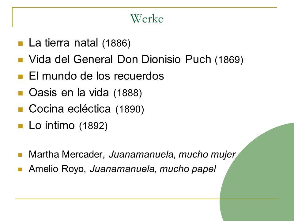 Werke La tierra natal (1886) Vida del General Don Dionisio Puch (1869) El mundo de los recuerdos Oasis en la vida (1888) Cocina ecléctica (1890) Lo ín