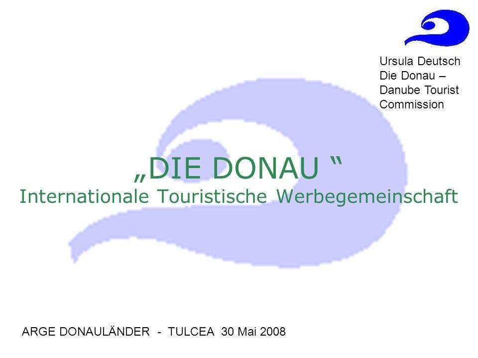 DIE DONAU Internationale Touristische Werbegemeinschaft ARGE DONAULÄNDER - TULCEA 30 Mai 2008 Ursula Deutsch Die Donau – Danube Tourist Commission