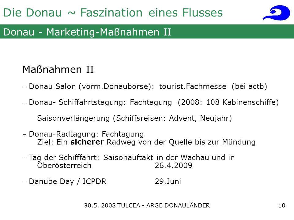 Die Donau ~ Faszination eines Flusses Donau - Marketing-Maßnahmen II Maßnahmen II Donau Salon (vorm.Donaubörse): tourist.Fachmesse (bei actb) Donau- S