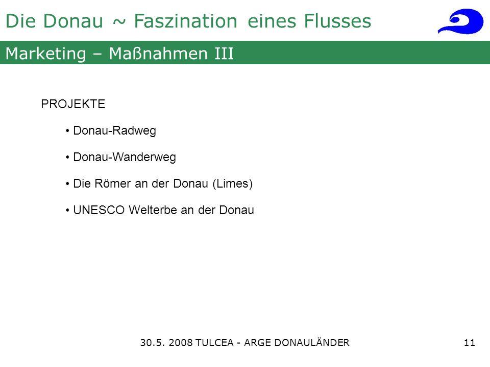Die Donau ~ Faszination eines Flusses Marketing – Maßnahmen III PROJEKTE Donau-Radweg Donau-Wanderweg Die Römer an der Donau (Limes) UNESCO Welterbe an der Donau 1130.5.