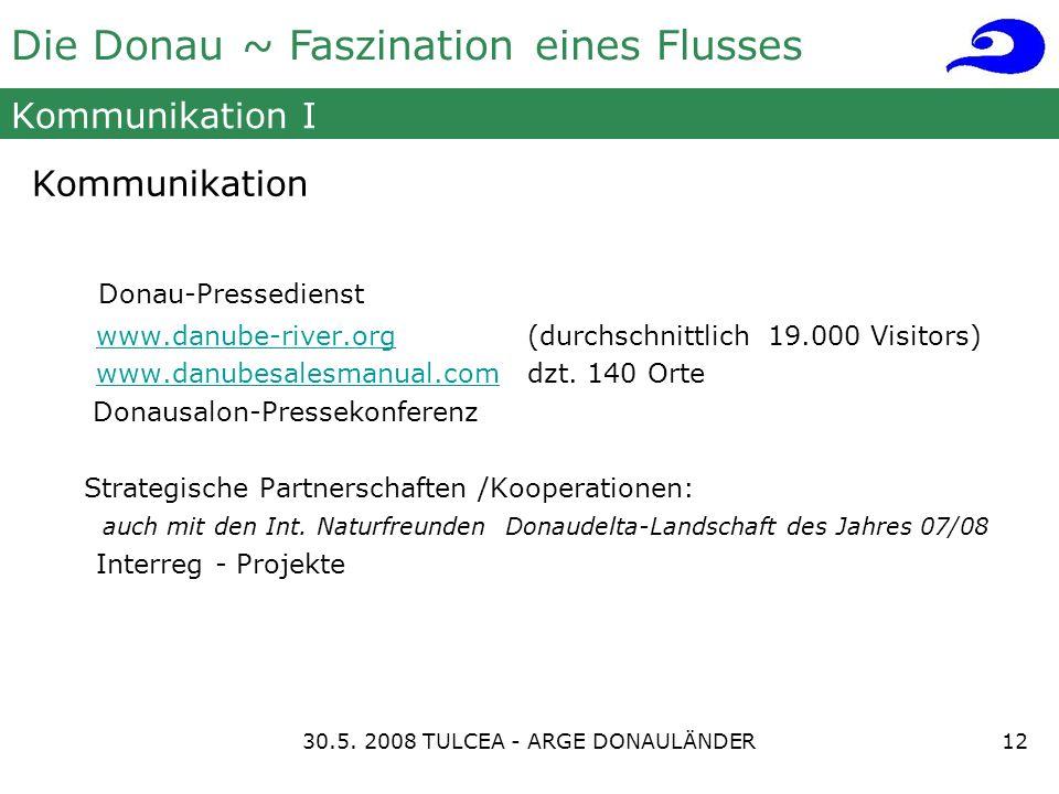 Die Donau ~ Faszination eines Flusses Kommunikation I Kommunikation Donau-Pressedienst www.danube-river.org (durchschnittlich 19.000 Visitors)www.danu