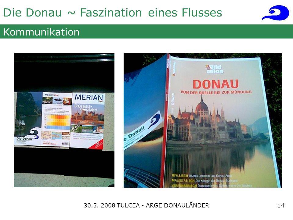 Die Donau ~ Faszination eines Flusses Kommunikation 1430.5. 2008 TULCEA - ARGE DONAULÄNDER