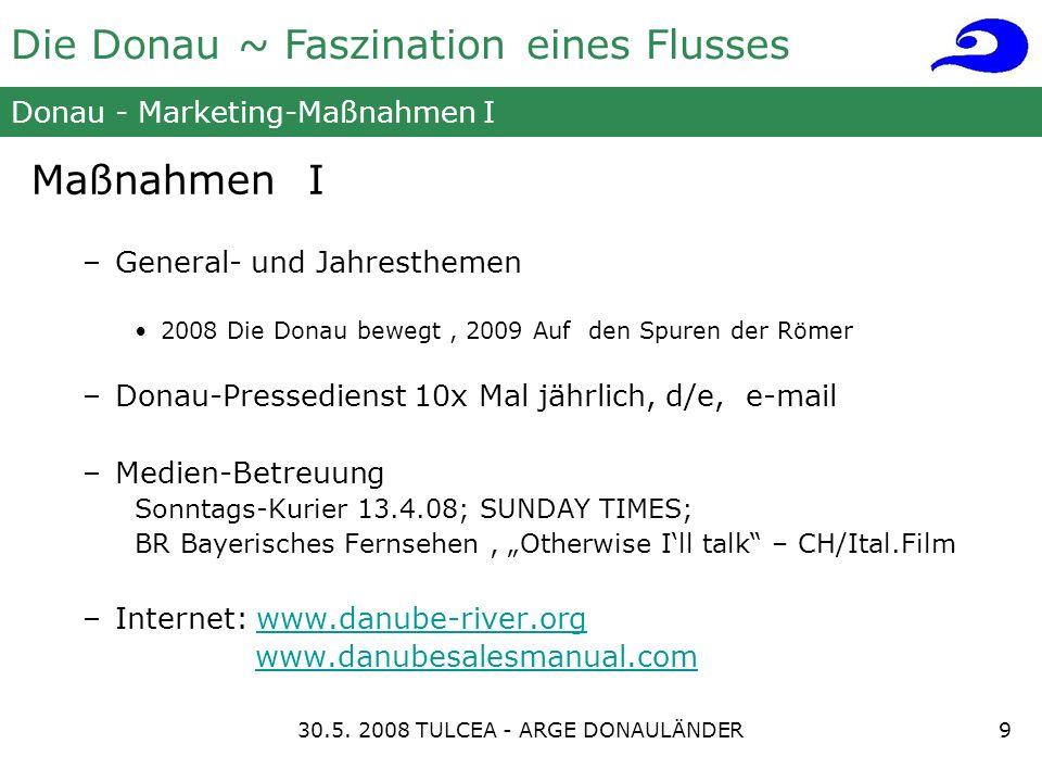 Die Donau ~ Faszination eines Flusses Donau - Marketing-Maßnahmen I Maßnahmen I –General- und Jahresthemen 2008 Die Donau bewegt, 2009 Auf den Spuren der Römer –Donau-Pressedienst 10x Mal jährlich, d/e, e-mail –Medien-Betreuung Sonntags-Kurier 13.4.08; SUNDAY TIMES; BR Bayerisches Fernsehen, Otherwise Ill talk – CH/Ital.Film –Internet: www.danube-river.orgwww.danube-river.org www.danubesalesmanual.com 930.5.