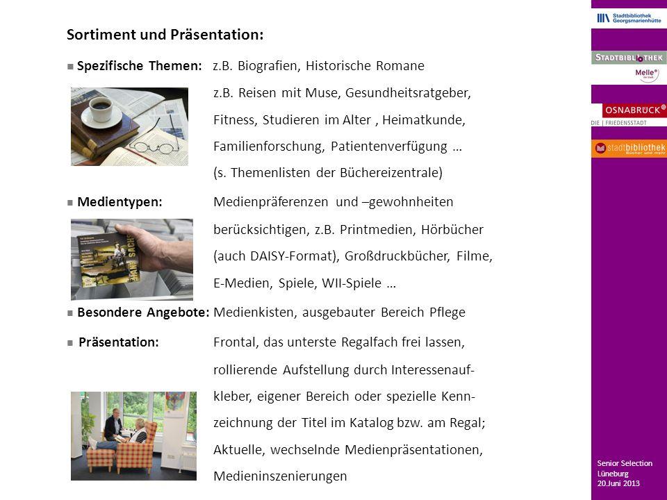 Raumausstattung: Lesebrillen B reite Verkehrswege Sitzmöbel mit Armlehnen, erhöhte Sitzfläche B arrierearme Zugänge (auch Internetzugänge) Dienstleistungen: Medienverzeichnisse Linksammlung Bringedienste, Medien- boten on demand (auch über Essen auf Rädern oder über Ehrenamtliche möglich) Bücherbus Senior Selection Lüneburg 20.Juni 2013 Stadtbibliothek Osnabrück / Bücherbus: (160.000 Einwohner, Stadtbibliothek am Markt inkl.