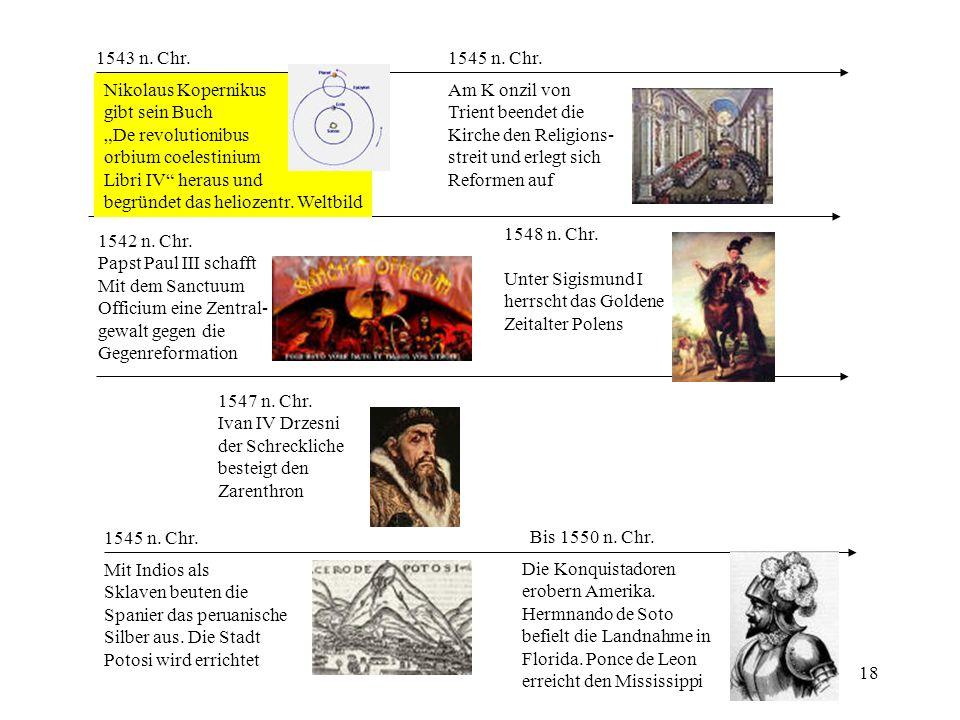 18 Bis 1550 n. Chr. Die Konquistadoren erobern Amerika. Hermnando de Soto befielt die Landnahme in Florida. Ponce de Leon erreicht den Mississippi 154
