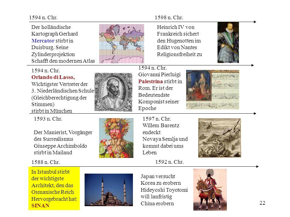 22 1594 n. Chr. Der holländische Kartograph Gerhard Mercator stirbt in Duisburg. Seine Zylinderprojektion Schafft den modernen Atlas 1592 n. Chr. Japa