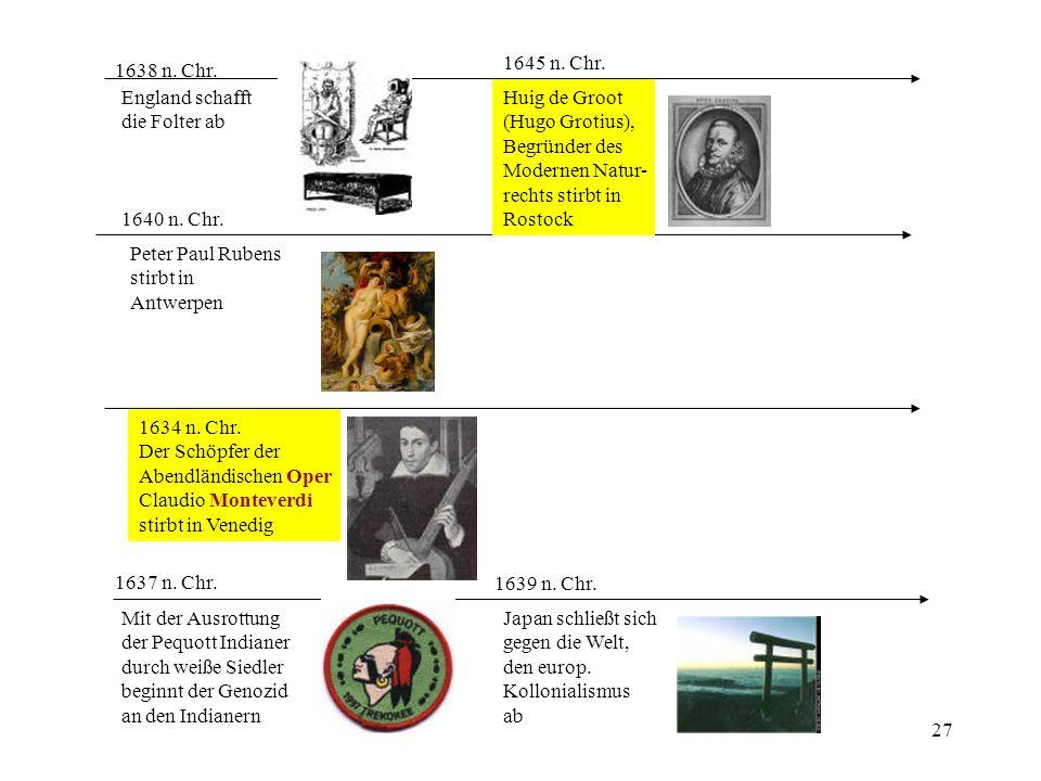 27 1637 n. Chr. Mit der Ausrottung der Pequott Indianer durch weiße Siedler beginnt der Genozid an den Indianern 1639 n. Chr. Japan schließt sich gege