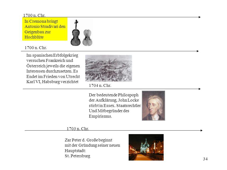 34 1700 n. Chr. In Cremona bringt Antonio Stradivari den Geigenbau zur Hochblüte 1700 n. Chr. Im spanischen Erbfolgekrieg versuchen Frankreich und Öst