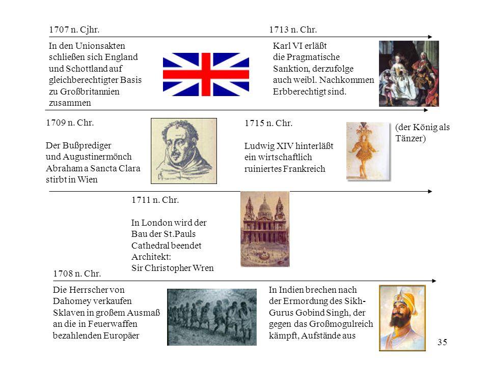 35 1707 n. Cjhr. In den Unionsakten schließen sich England und Schottland auf gleichberechtigter Basis zu Großbritannien zusammen 1708 n. Chr. Die Her