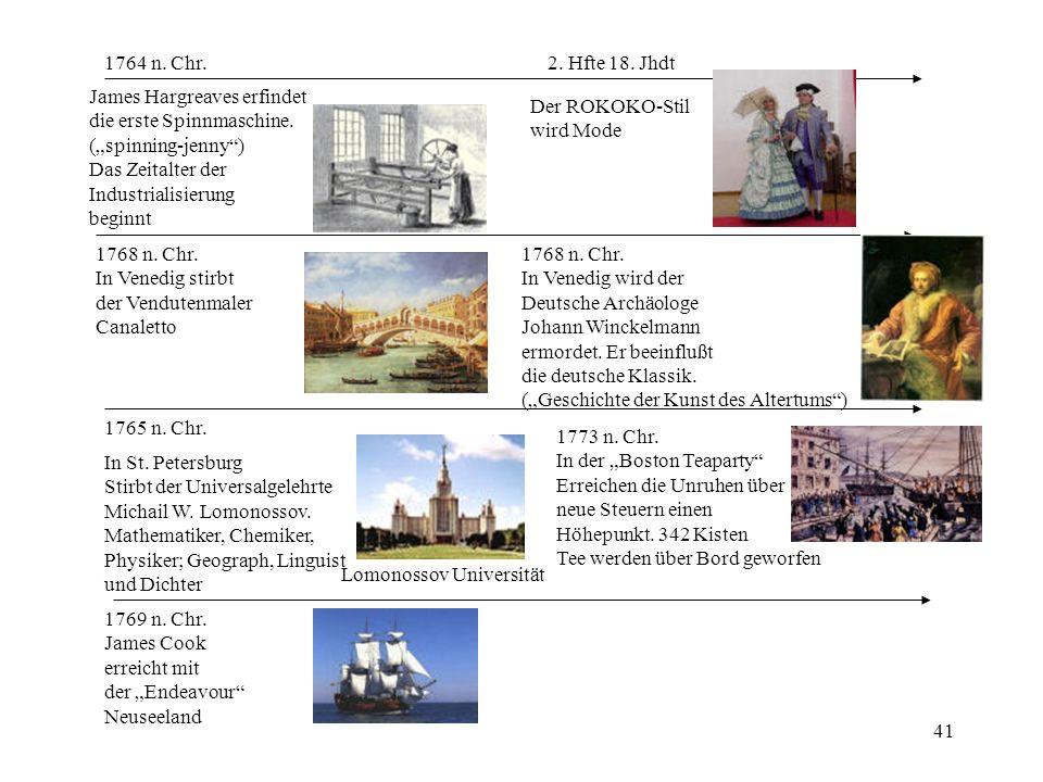 41 1764 n. Chr. James Hargreaves erfindet die erste Spinnmaschine. (spinning-jenny) Das Zeitalter der Industrialisierung beginnt 1765 n. Chr. In St. P