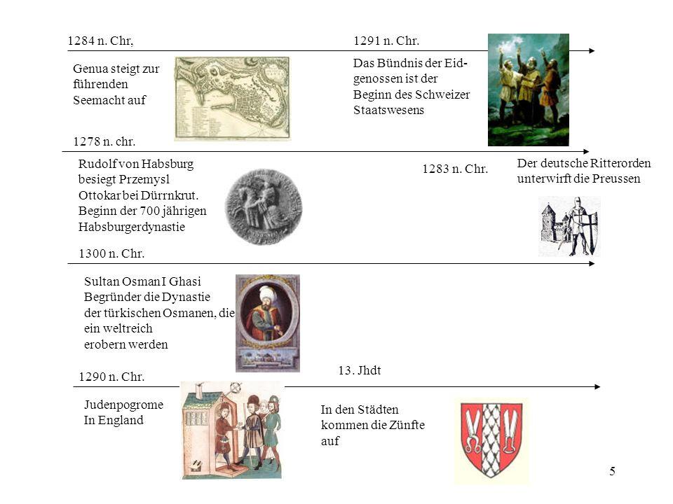 5 1284 n. Chr, Genua steigt zur führenden Seemacht auf 13. Jhdt In den Städten kommen die Zünfte auf 1291 n. Chr. Das Bündnis der Eid- genossen ist de