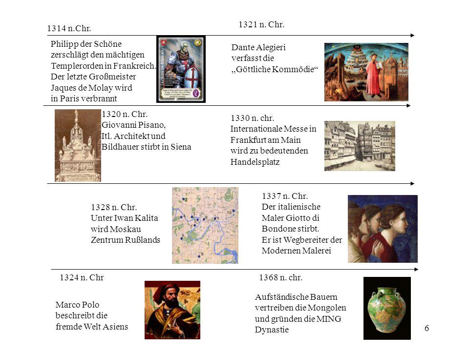 6 1314 n.Chr. Philipp der Schöne zerschlägt den mächtigen Templerorden in Frankreich. Der letzte Großmeister Jaques de Molay wird in Paris verbrannt 1