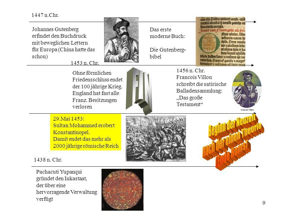 9 1438 n. Chr. Pachacuti Yupanqui gründet den Inkastaat, der über eine hervorragende Verwaltung verfügt 1447 n.Chr. Johannes Gutenberg erfindet den Bu