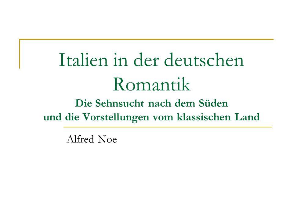 Italien in der deutschen Romantik Die Sehnsucht nach dem Süden und die Vorstellungen vom klassischen Land Alfred Noe