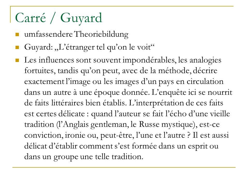 Carré / Guyard umfassendere Theoriebildung Guyard: Létranger tel quon le voit Les influences sont souvent impondérables, les analogies fortuites, tand