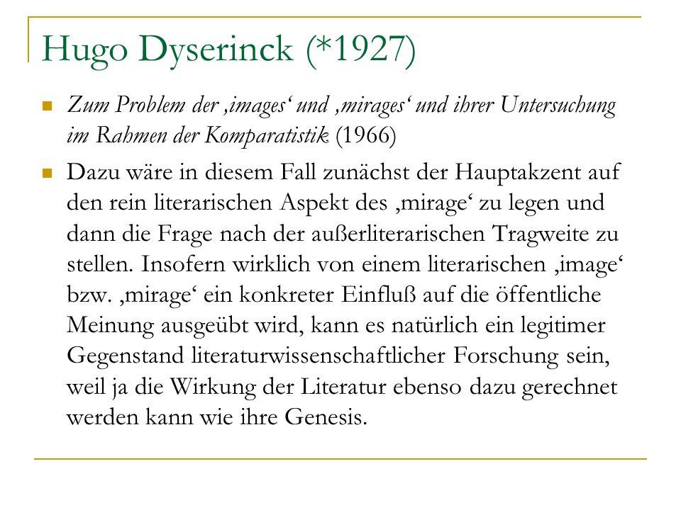 Hugo Dyserinck (*1927) Zum Problem der images und mirages und ihrer Untersuchung im Rahmen der Komparatistik (1966) Dazu wäre in diesem Fall zunächst