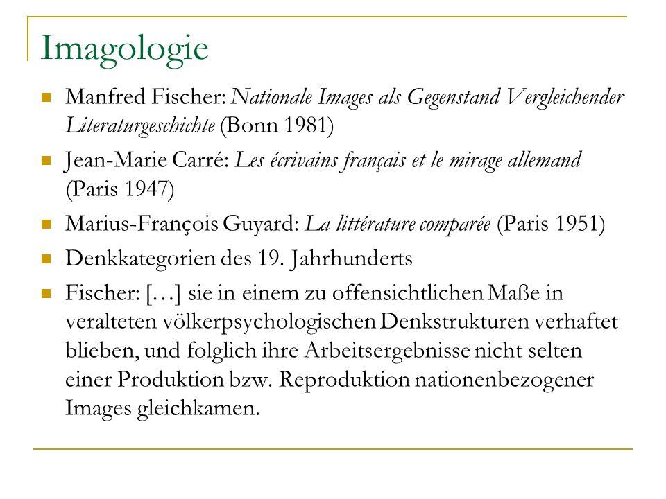 Imagologie Manfred Fischer: Nationale Images als Gegenstand Vergleichender Literaturgeschichte (Bonn 1981) Jean-Marie Carré: Les écrivains français et