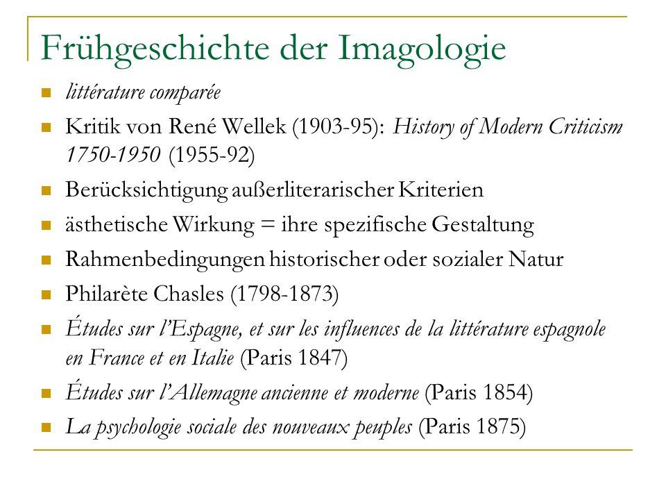 Frühgeschichte der Imagologie littérature comparée Kritik von René Wellek (1903-95): History of Modern Criticism 1750-1950 (1955-92) Berücksichtigung